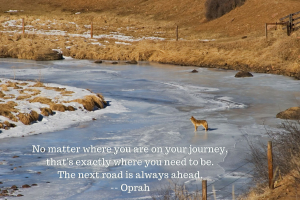 """inspirational Social Media image with Oprah quote """"no matter where you are on your journey that's exactly where you need to be. The next road is always ahead"""""""