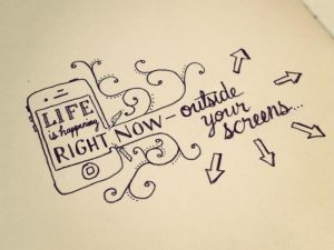 Life is happening outside your screen