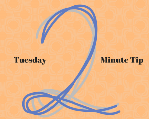 Tuesday Two Minute Tip